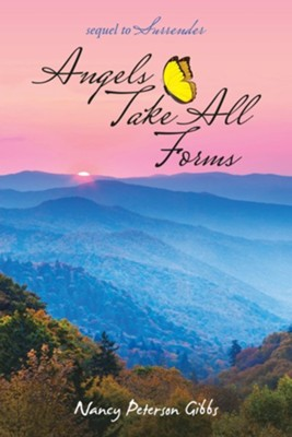 Angels Take All Forms: Sequel to Surrender  -     By: Nancy Peterson Gibbs