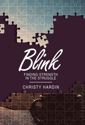 Blink: Finding Strength in the Struggle  -     By: Christy Hardin