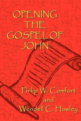 Opening the Gospel of John  -     By: Philip W. Comfort, Wendell C. Hawley