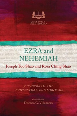 Ezra and Nehemiah: A Pastoral and Contextual Commentary  -     By: Joseph Too Shao, Rosa Ching Shao