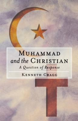 Muhammad and the Christian: A Question of ResponseRevised Edition  -     By: Kenneth Cragg