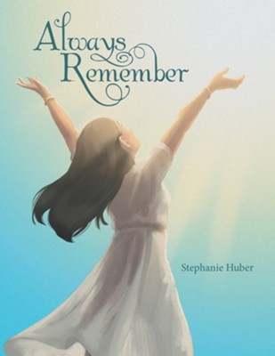 Always Remember  -     By: Stephanie Huber