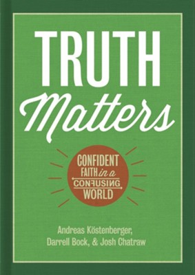 Truth Matters: Confident Faith in a Confusing World  (slightly imperfect)  -     By: Andreas Kostenberger, Darrell Bock, Josh Chatraw