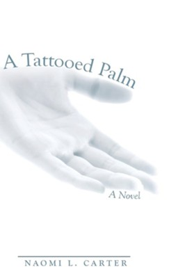 A Tattooed Palm  -     By: Naomi L. Carter