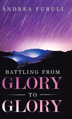 Battling from Glory to Glory  -     By: Andrea Furuli
