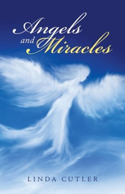 Angels and Miracles  -     By: Linda Cutler