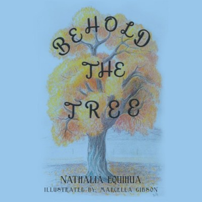 Behold the Tree  -     By: Nathalia Equihua     Illustrated By: Marcella Gibson