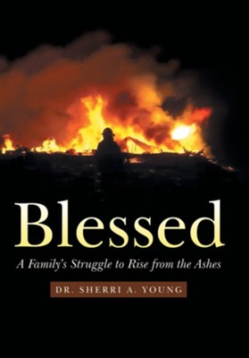 Blessed: A Family's Struggle to Rise from the Ashes  -     By: Sherri A. Young