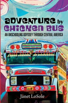 Adventure by Chicken Bus  -     By: Janet Losole
