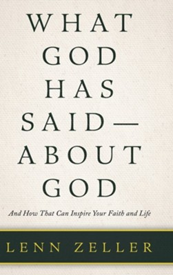 What God Has Said-About God: And How That Can Inspire Your Faith and Life  -     By: Lenn Zeller
