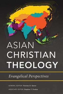 Asian Christian Theology: Evangelical Perspectives  -     Edited By: Timoteo D. Gener, Stephen T. Pardue