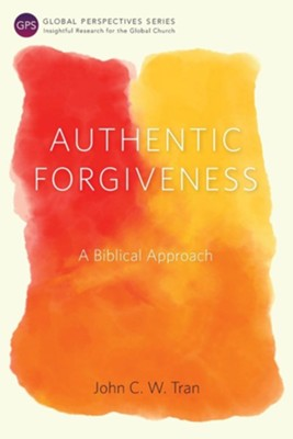 Authentic Forgiveness: A Biblical Approach  -     By: John C.W. Tran