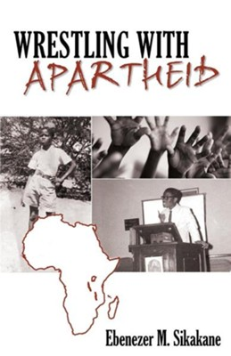 Wrestling with Apartheid  -     By: Ebenezer M. Sikakane