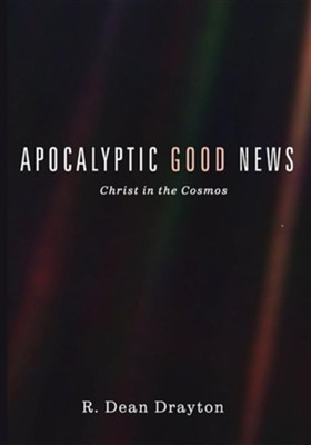 Apocalyptic Good News  -     By: R. Dean Drayton