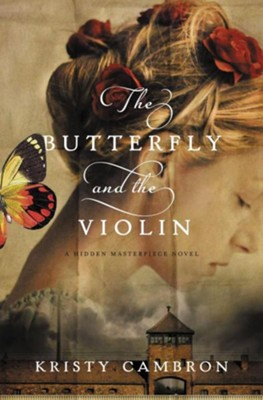 The Butterfly and the Violin, Hidden Masterpiece Series #1   -     By: Kristy Cambron