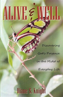 Alive & Well: Discovering God's Presence in the Midst of Everyday Life  -     By: Diane S. Knight