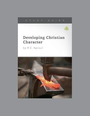 Developing Christian Character, Study Guide  -     By: R.C. Sproul