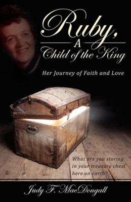 Ruby, a Child of the King: Her Journey of Faith and Love  -     By: Judy F. Macdougall