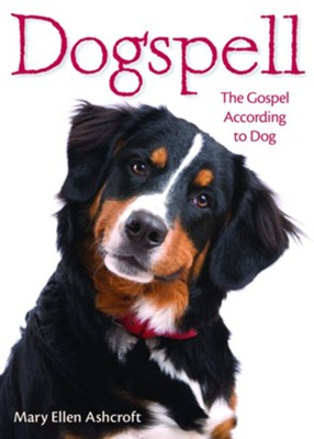 Dogspell Paperback: The Gospel According to Dog  -     By: Mary Ellen Ashcroft