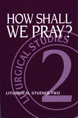 How Shall We Pray?: Liturgical Studies Two  -     Edited By: Ruth A. Meyers     By: Ruth A. Meyers(ED.)