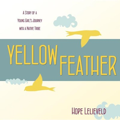 Yellow Feather  -     By: Hope Lelieveld