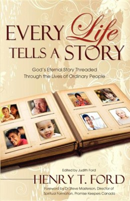 Every Life Tells a Story  -     By: Henry T. Ford
