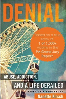 Denial: Abuse, Addiction, and a Life Derailed - -Based on a True Story-  -     By: Nanette Kirsch