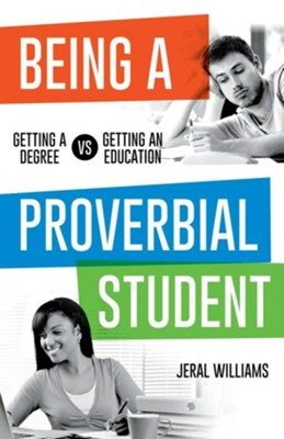 Being a Proverbial Student: Getting a Degree vs. Getting an Education  -     By: Jeral Williams