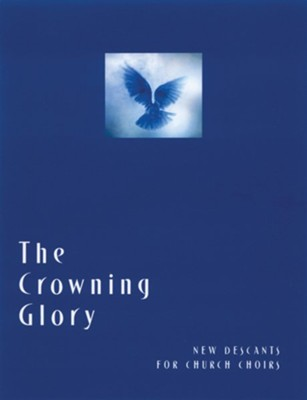 The Crowning Glory: New Descants for Church Choirs  -     By: Church Publishing