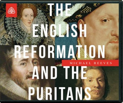 The English Reformation and the Puritans, Messages on Audio CD   -     By: Michael Reeves