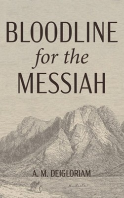 Bloodline for the Messiah  -     By: A.M. Deigloriam