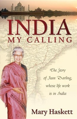 India, My Calling: The Story of Jean Darling, Whose Life Work Is in India  -     By: Mary Haskett