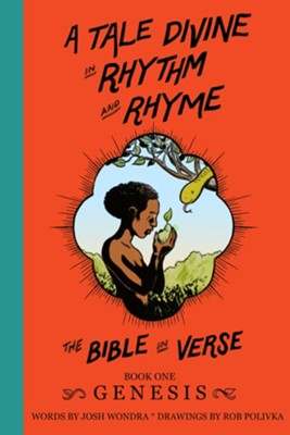 A Tale Divine in Rhythm and Rhyme: The Bible in Verse-Book One, Genesis  -     By: Josh Wondra     Illustrated By: Rob Polivka
