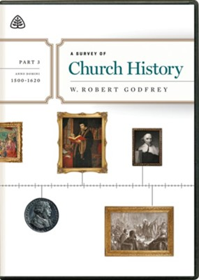 A Survey of Church History, Part 3 A.D. 1500-1620 - DVD Lectures   -     By: W. Robert Godfrey