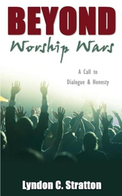 Beyond Worship Wars  -     By: Lyndon C. Stratton