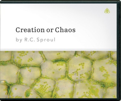 Creation or Chaos, Messages on Audio CD   -     By: R.C. Sproul