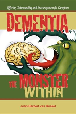 Dementia: The Monster Within  -     Edited By: Nancy E. Williams     By: John Herbert Van Roekel     Illustrated By: Grace Metzger Forrest