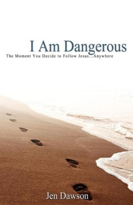 I Am Dangerous: The Moment You Decide to Follow Jesus...Anywhere  -     By: Jen Dawson