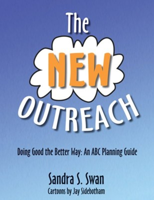 The New Outreach: Doing Good the Better Way: An ABC Planning Guide  -     By: Sandra S. Swan     Illustrated By: Jay Sidebotham