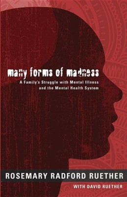 Many Forms of Madness: A Family's Struggle with Mental Illness and the Mental Health System  -     By: Rosemary Ruether, David Ruether