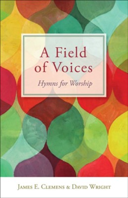 A Field of Voices: Hymns for Worship  -     By: James E. Clemens, David Wright