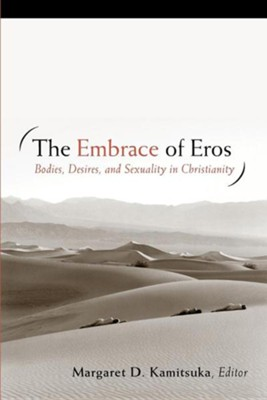 The Embrace of Eros: Bodies, Desires, and Sexuality in Christianity  -     Edited By: Margaret D. Kamitsuka     By: Margaret D. Kamitsuka(Ed.)