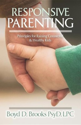 Responsive Parenting: Principles for Raising Connected & Healthy Kids  -     By: Boyd Brooks