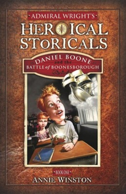 Admiral Wright's Heroical Storicals: Daniel Boone and the Battle of Boonesborough  -     By: Annie Winston