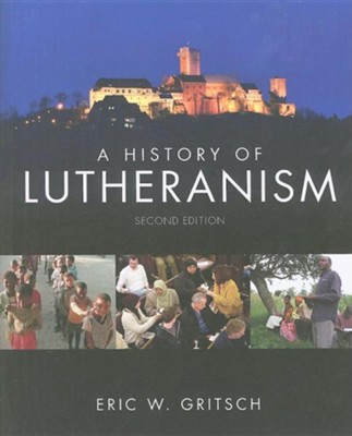 A History of Lutheranism, Second Edition   -     By: Eric W. Gritsch