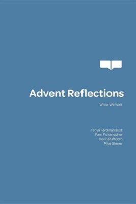 Book of Faith Advent Reflections  -     By: Tanya Ferdinandusz, Pam Fickenscher, Kevin E. Ruffcorn