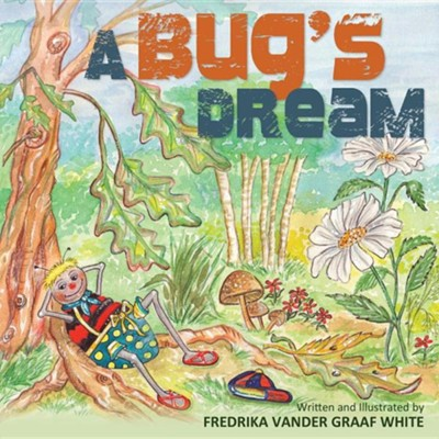 A Bug's Dream  -     By: Fredrika Vander Graaf White