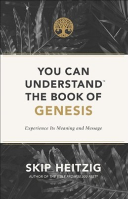 You Can Understand the Book of Genesis: Experience Its Meaning and Message  -     By: Skip Heitzig