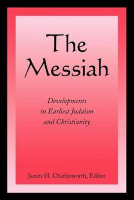 The Messiah: Developments in Earliest Judaism and Christianity  -     Edited By: James H. Charlesworth     By: James H. Charlesworth(ED.)