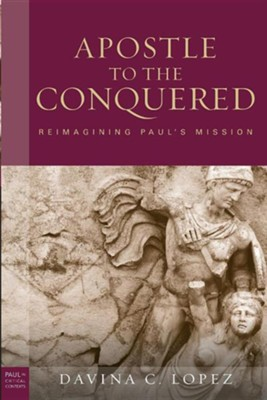 The Apostle to the Conquered: Reimagining Paul's Mission  -     By: Davina Lopez